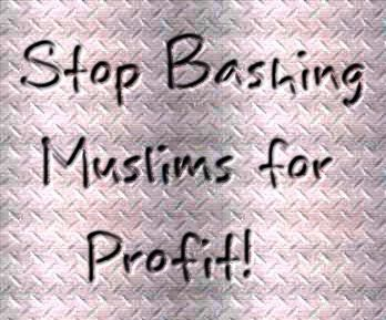 Stop bashing Muslims for profit